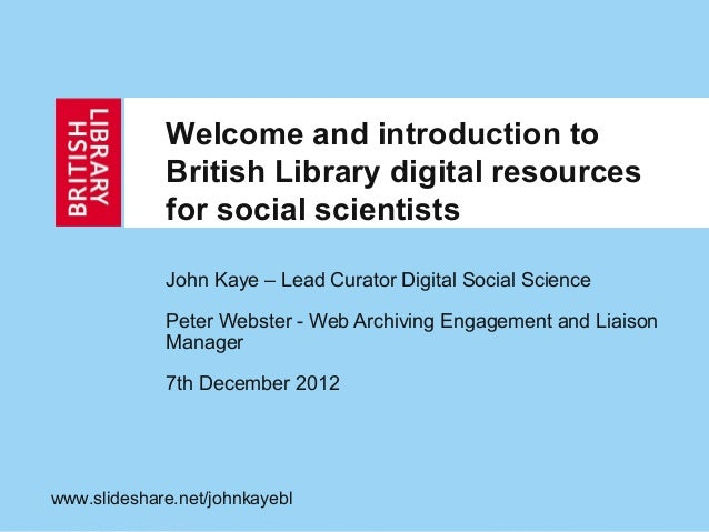 Welcome and introduction to             British Library digital resources             for social scientists             Jo...