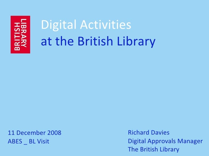 Richard Davies Digital Approvals Manager The British Library Digital Activities at the British Library 11 December 2008 AB...