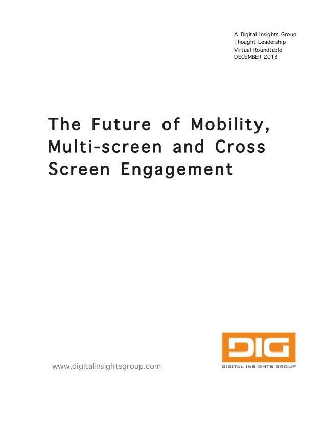A Digital Insights Group Thought Leadership Virtual Roundtable DECEMBER 2013  The Future of Mobility, Multi-screen and Cro...