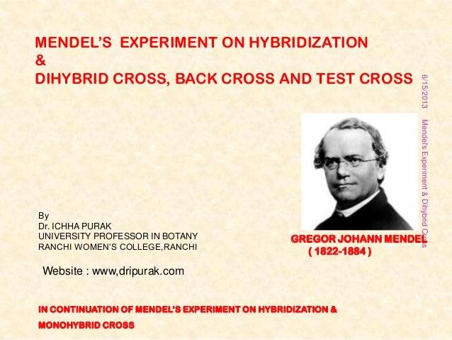 MENDEL'S EXPERIMENT ON HYBRIDIZATION&DIHYBRID CROSS, BACK CROSS AND TEST CROSSByDr. ICHHA PURAKUNIVERSITY PROFESSOR IN BOT...