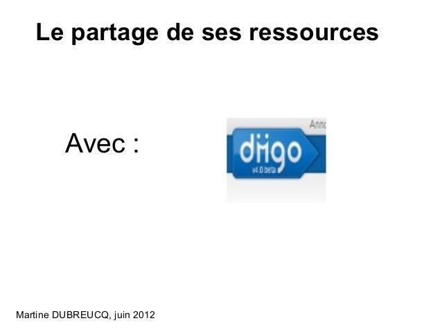 Le partage de ses ressources  Avec :  Martine DUBREUCQ, juin 2012