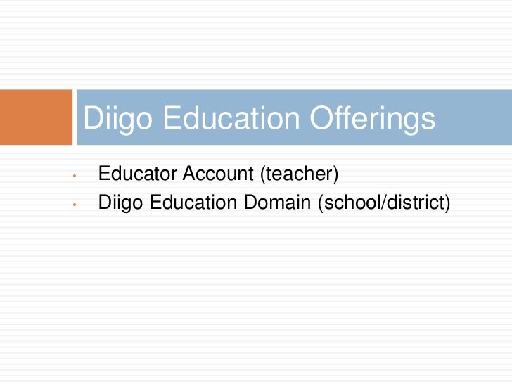 Diigo Education Offerings•    Educator Account (teacher)•    Diigo Education Domain (school/district)