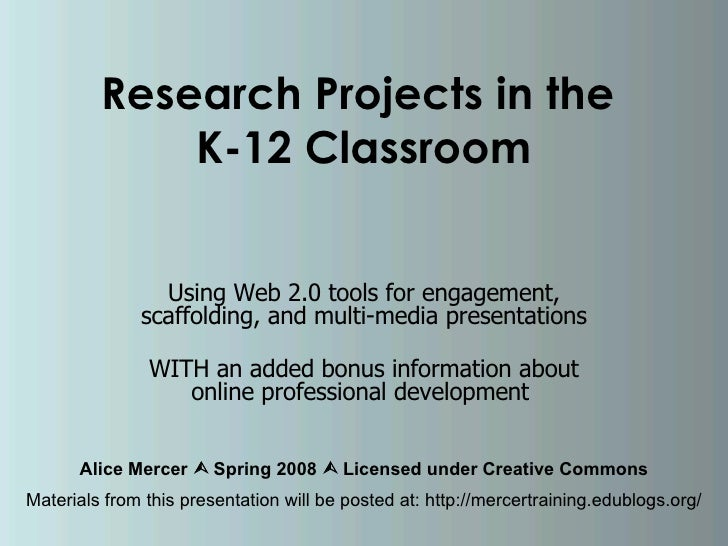 Research Projects in the  K-12 Classroom Using Web 2.0 tools for engagement, scaffolding, and multi-media presentations WI...