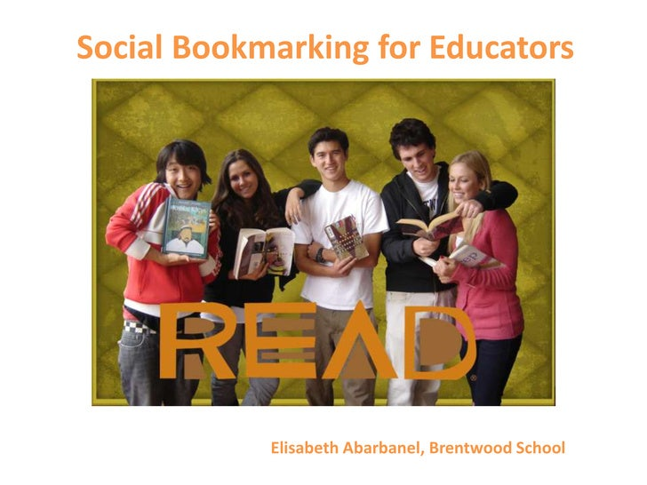 Social Bookmarking for Educators<br />Elisabeth Abarbanel, Brentwood School<br />