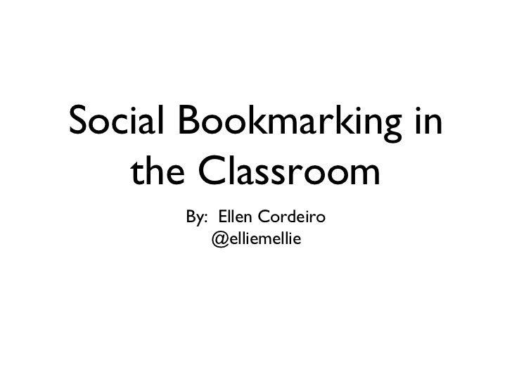 Social Bookmarking in   the Classroom      By: Ellen Cordeiro         @elliemellie