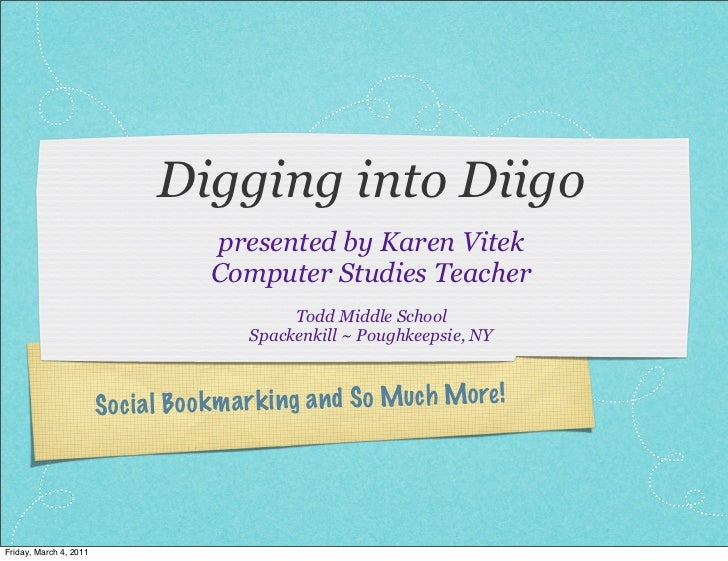 Digging into Diigo                                     presented by Karen Vitek                                     Comput...