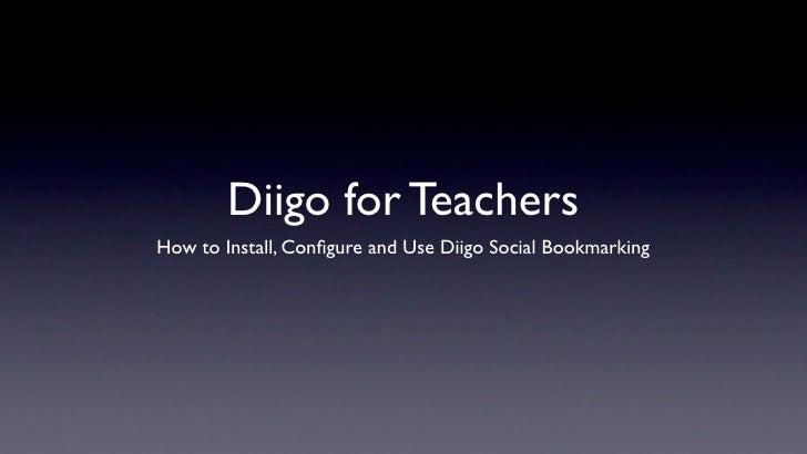 Diigo for Teachers How to Install, Configure and Use Diigo Social Bookmarking