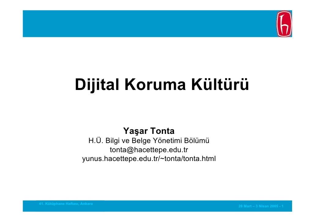 Dijital Koruma Kültürü                                     Yaşar Tonta                          H.Ü. Bilgi ve Belge Yöneti...