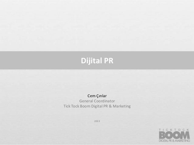 Dijital PR  Cem Çınlar General Coordinator Tick Tock Boom Digital PR & Marketing  2013  1