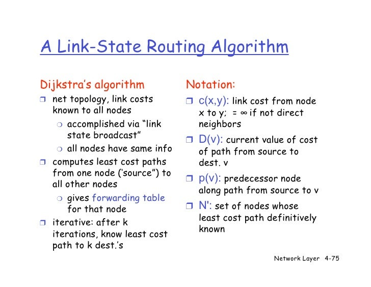 A Link-State Routing Algorithm  Dijkstra's algorithm            Notation: ❒ net topology, link costs      ❒ c(x,y): link c...