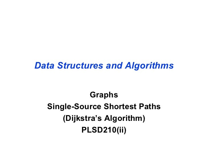 Data Structures and Algorithms              Graphs  Single-Source Shortest Paths      (Dijkstra's Algorithm)           PLS...