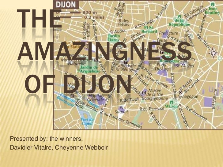 The Amazingness of DIJON<br />Presented by: the winners.<br />DavidierVitalre, Cheyenne Webboir<br />