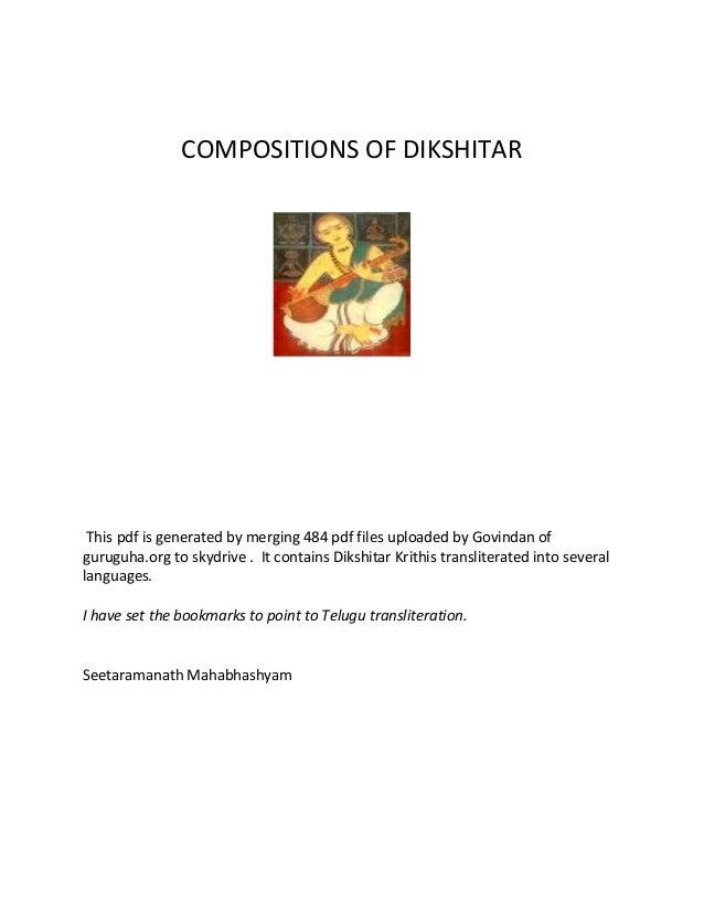 COMPOSITIONS OF DIKSHITAR This pdf is generated by merging 484 pdf files uploaded by Govindan of guruguha.org to skydrive ...