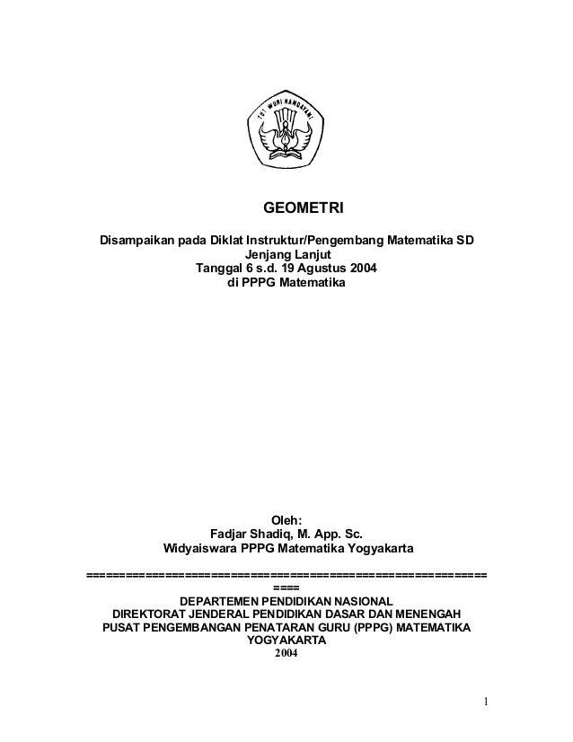 1 GEOMETRI Disampaikan pada Diklat Instruktur/Pengembang Matematika SD Jenjang Lanjut Tanggal 6 s.d. 19 Agustus 2004 di PP...