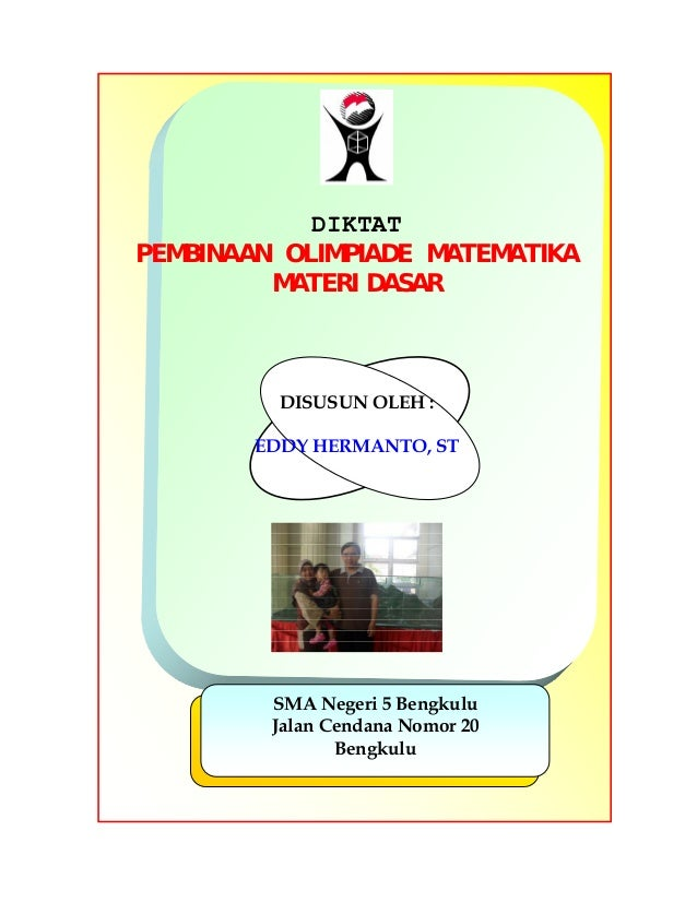 DIKTAT PEMBINAAN OLIMPIADE MATEMATIKA MATERI DASAR  DISUSUN OLEH : EDDY HERMANTO, ST  SMA Negeri 5 Bengkulu Jalan Cendana ...