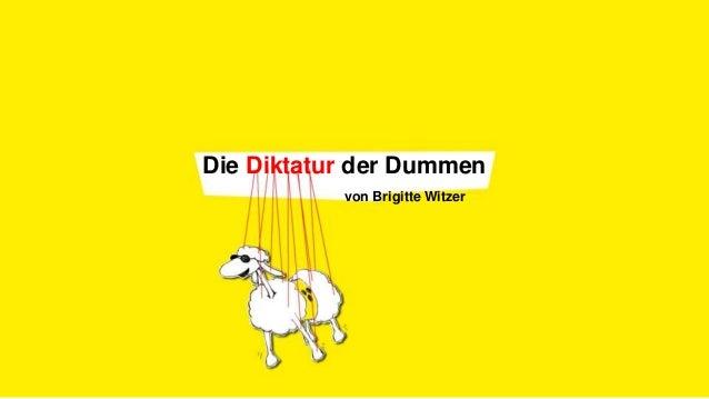 Die Diktatur der Dummen von Brigitte Witzer