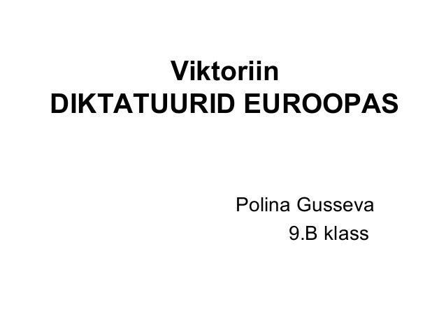 Viktoriin DIKTATUURID EUROOPAS Polina Gusseva 9.B klass