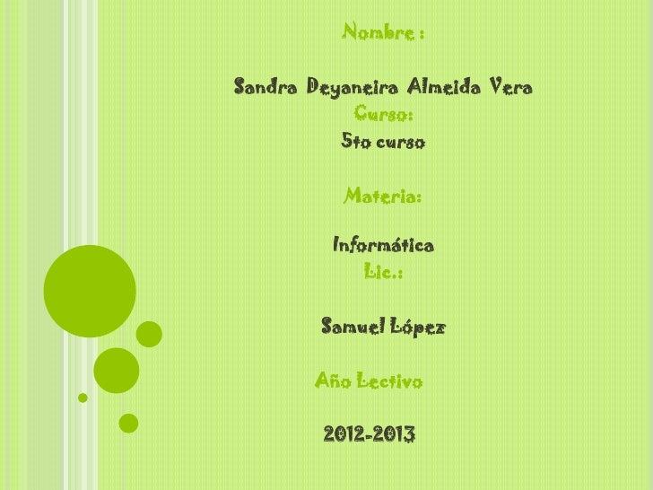 Nombre :Sandra Deyaneira Almeida Vera           Curso:          5to curso          Materia:         Informática           ...