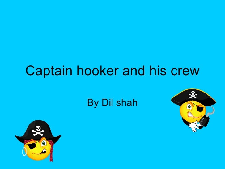 Captain hooker and his crew By Dil shah