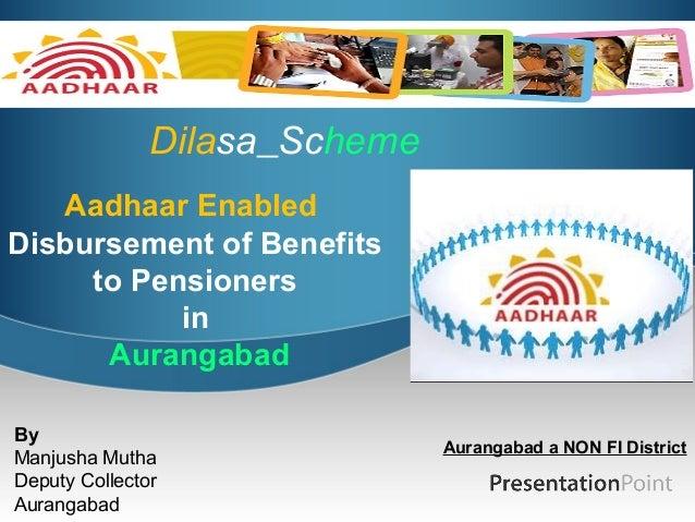 Dilasa Scheme   Aadhaar EnabledDisbursement of Benefits     to Pensioners           in      AurangabadBy                  ...