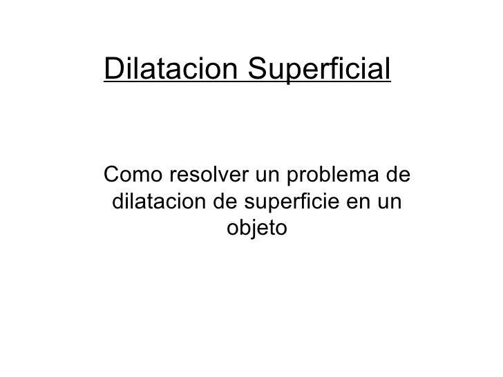 Dilatacion Superficial Como resolver un problema de dilatacion de superficie en un objeto