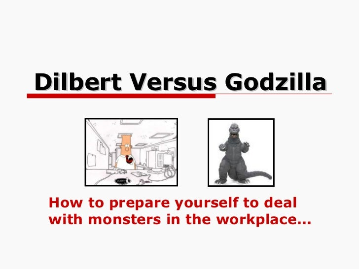 Dilbert Versus Godzilla How to prepare yourself to deal with monsters in the workplace...