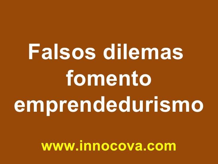 Falsos dilemas  fomento emprendedurismo www.innocova.com
