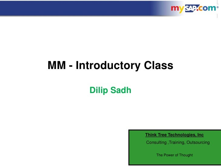 MM - Introductory Class         Dilip Sadh                         Think Tree Technologies, Inc                     Consul...