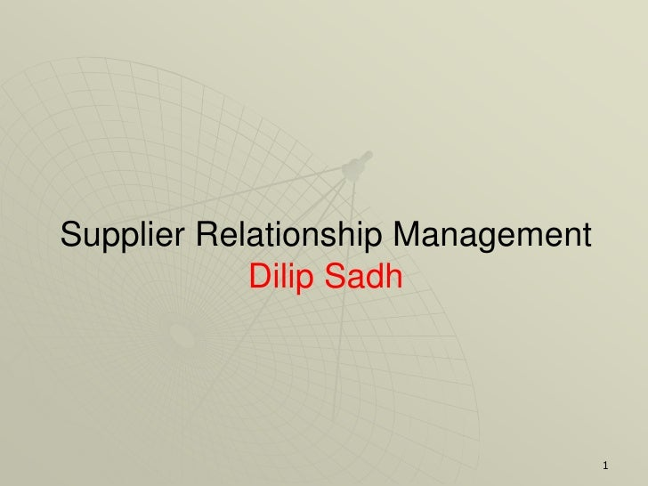 Supplier Relationship Management             Dilip Sadh                                        1