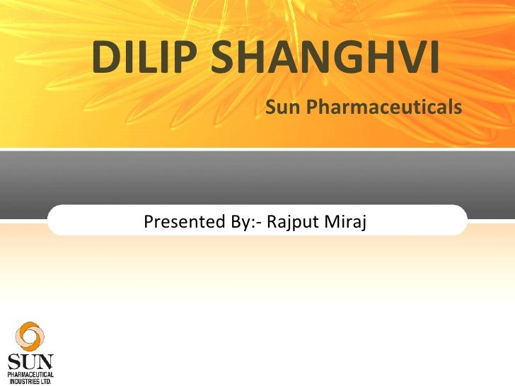 Presented By:- Rajput Miraj  DILIP SHANGHVI Sun Pharmaceuticals
