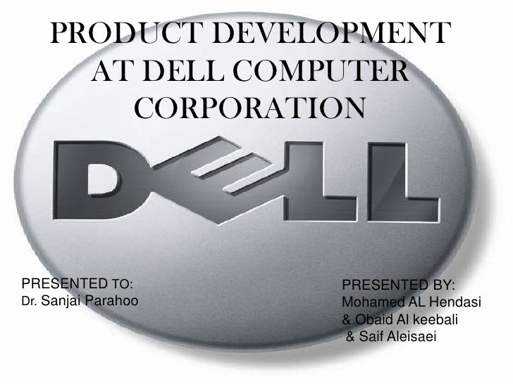 PRODUCT DEVELOPMENT      AT DELL COMPUTER        CORPORATIONPRESENTED TO:        PRESENTED BY:Dr. Sanjai Parahoo   Mohamed...
