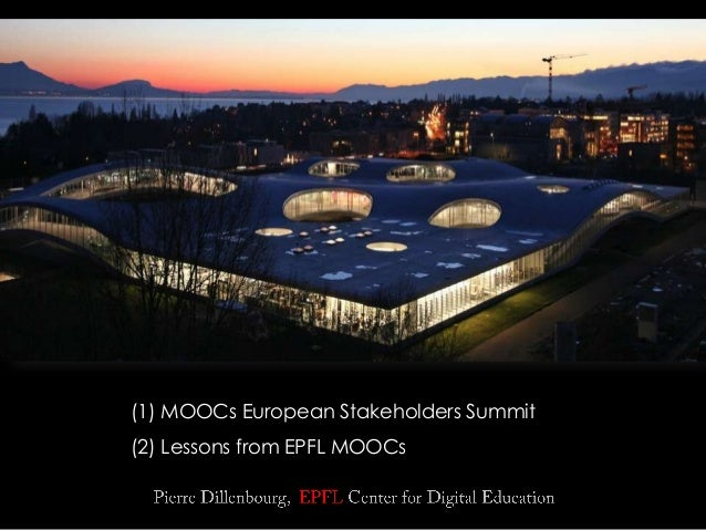 (1) MOOCs European Stakeholders Summit (2) Lessons from EPFL MOOCs