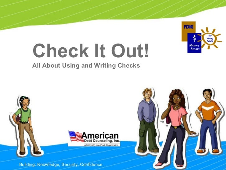 Building: Knowledge, Security, Confidence Check It Out! All About Using and Writing Checks