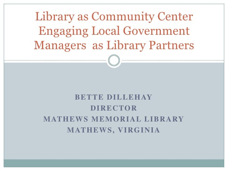 Bette Dillehay<br />Director<br />Mathews Memorial Library<br />Mathews, Virginia<br />Library as Community CenterEngaging...