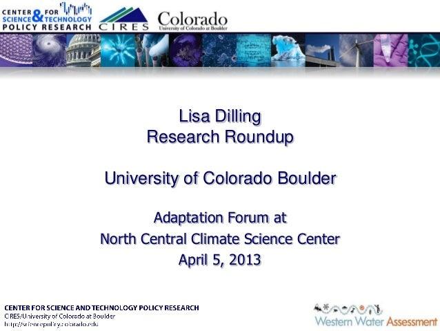 Lisa DillingResearch RoundupUniversity of Colorado BoulderAdaptation Forum atNorth Central Climate Science CenterApril 5, ...