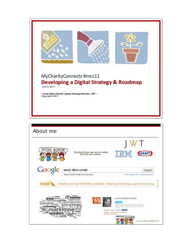 MyCharityConnects #mcc11  Developing a Digital Strategy & Roadmap   June 6, 2011 –  Laurie Dillon-Schalk, Digital Strategy...