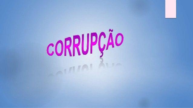 A Corrupção está presente na política brasileira? O que é corrupção? Corrupção é o feito ou ato de corromper alguém ou al-...