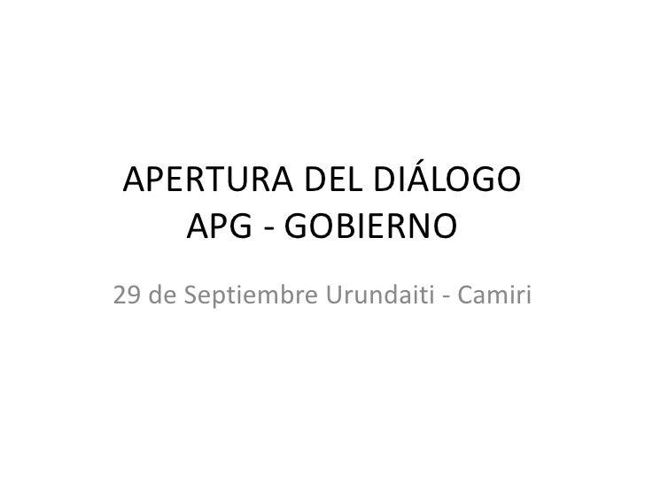 APERTURA DEL DIÁLOGOAPG - GOBIERNO<br />29 de Septiembre Urundaiti - Camiri<br />