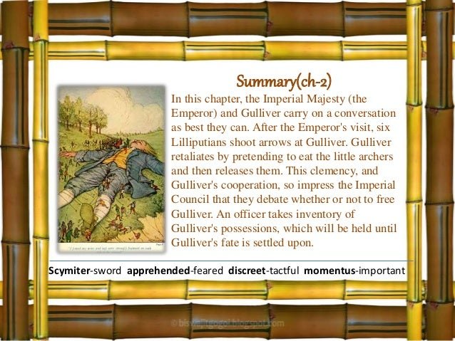 gulliver s travels summary Gulliver's travels, by jonathan swift begins with the protagonist, gulliver as he sets out for an adventure he is a surgeon from england who has a taste for adventure, and sets out to find and observe cultures on his first voyage a storm knocks his lifeboat over and he is the only one to make it .