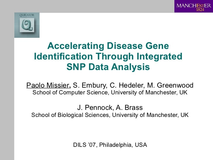 Accelerating Disease Gene Identification Through Integrated SNP Data Analysis Paolo Missier ,  S. Embury, C. Hedeler, M. G...