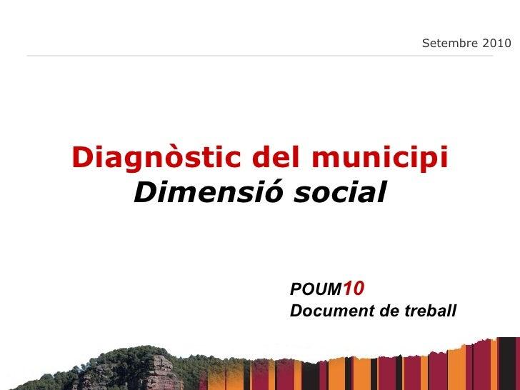 Diagnòstic del municipi Dimensió social Setembre 2010 POUM 10   Document de treball