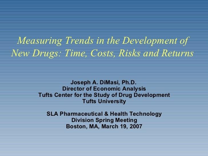 Joseph A. DiMasi, Ph.D.  Director of Economic Analysis Tufts Center for the Study of Drug Development Tufts University SLA...