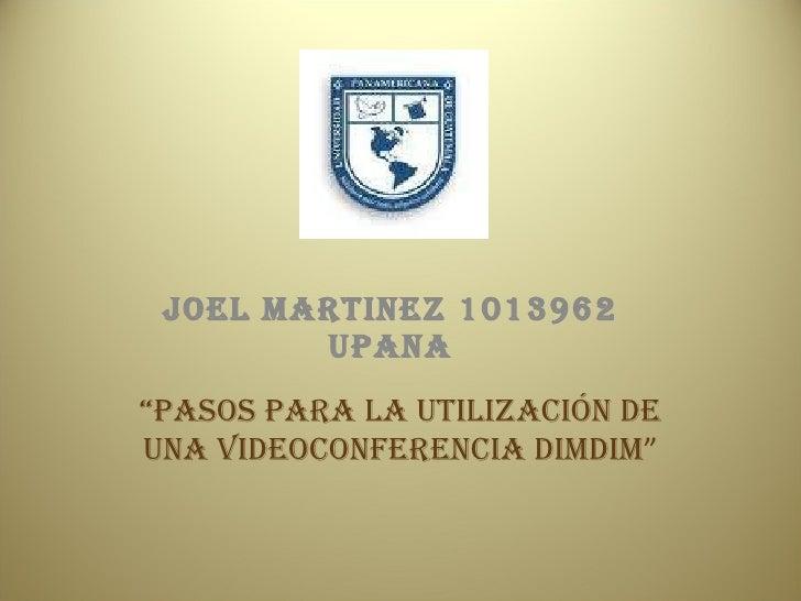 """JOEL MARTINEZ 1013962 UPANA """" PASOS PARA LA UTILIZACIÓN DE UNA VIDEOCONFERENCIA DIMDIM """""""