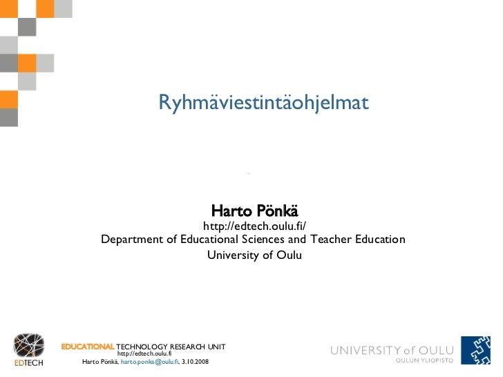 Ryhmäviestintäohjelmat Harto Pönkä http://edtech.oulu.fi/ Department of Educational Sciences and Teacher Education  Univer...