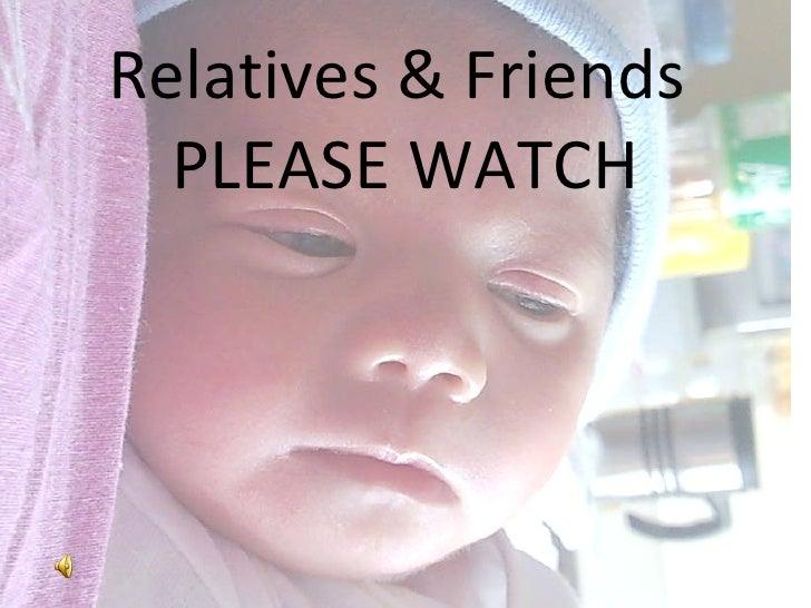 Relatives & Friends  PLEASE WATCH
