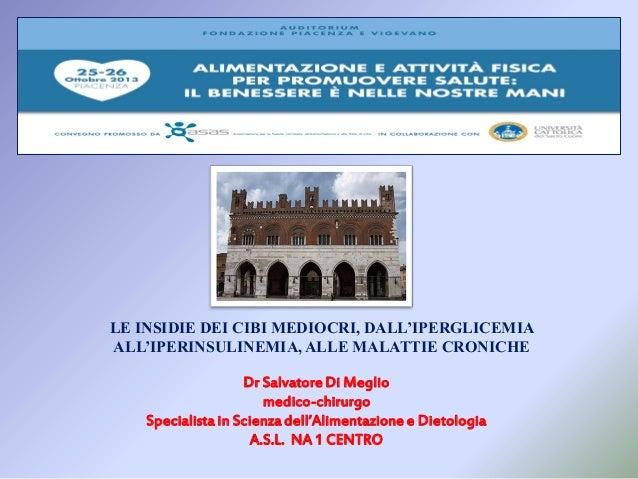 LE INSIDIE DEI CIBI MEDIOCRI, DALL'IPERGLICEMIA ALL'IPERINSULINEMIA, ALLE MALATTIE CRONICHE Dr Salvatore Di Meglio medico-...