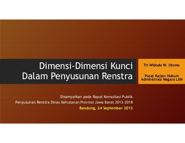 Dimensi-Dimensi Kunci Dalam Penyusunan Renstra Disampaikan pada Rapat Konsultasi Publik Penyusunan Renstra Dinas Kehutanan...