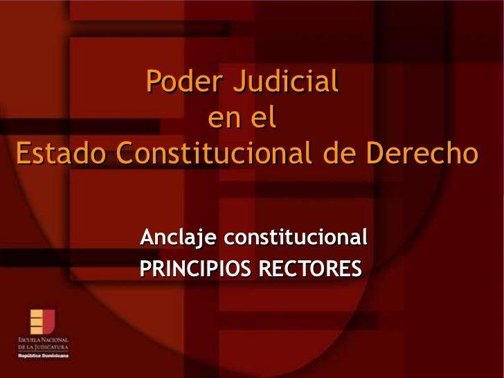 Poder Judicial en el  Estado Constitucional  de Derecho  Anclaje constitucional PRINCIPIOS RECTORES   Por: Mag. Bernabel M...