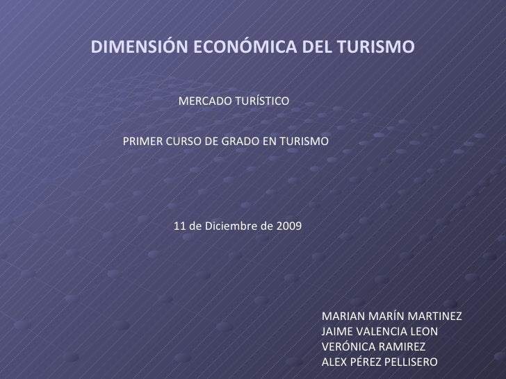 DIMENSIÓN ECONÓMICA DEL TURISMO MERCADO TURÍSTICO PRIMER CURSO DE GRADO EN TURISMO MARIAN MARÍN MARTINEZ JAIME VALENCIA LE...
