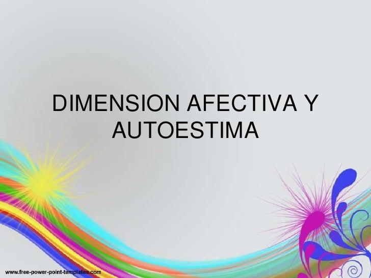 DIMENSION AFECTIVA Y AUTOESTIMA<br />